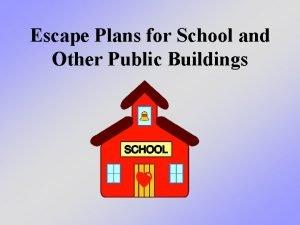Escape Plans for School and Other Public Buildings