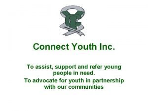 Connect Youth Inc To assist support and refer