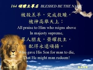 164 BLESSED BE THE NAME All praise to