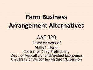 Farm Business Arrangement Alternatives AAE 320 Based on