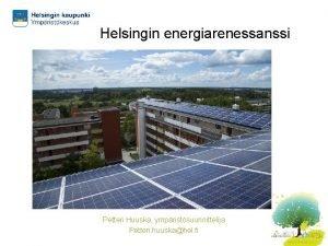 Helsingin energiarenessanssi Petteri Huuska ympristsuunnittelija Petteri huuskahel fi