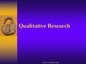 Qualitative Research EDUC 7741ParisTerry Qualitative Research A Philosophy