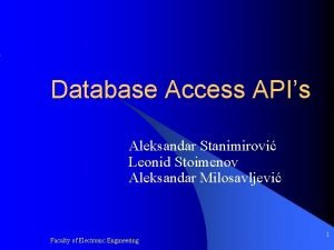 Database Access APIs Aleksandar Stanimirovi Leonid Stoimenov Aleksandar
