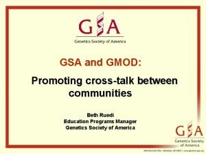 GSA and GMOD Promoting crosstalk between communities Beth