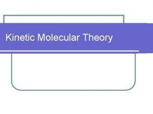 Kinetic Molecular Theory Kinetic Molecular Theory l So
