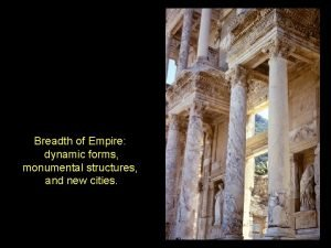 Breadth of Empire dynamic forms monumental structures and
