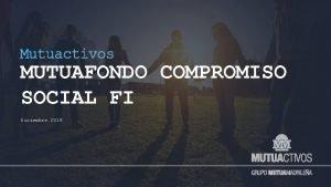 MUTUAFONDO COMPROMISO SOCIAL FI Diciembre 2019 MUTUAFONDO COMPROMISO