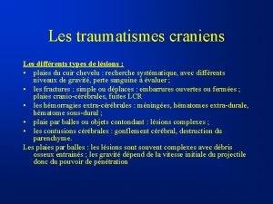 Les traumatismes craniens Les diffrents types de lsions