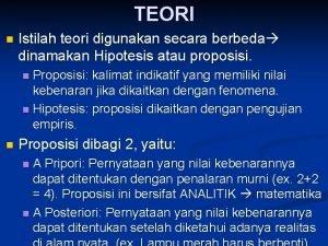 TEORI n Istilah teori digunakan secara berbeda dinamakan
