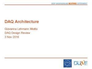 DAQ Architecture Giovanna Lehmann Miotto DAQ Design Review