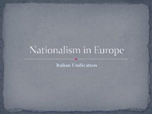 Nationalism in Europe Italian Unification 1 Stirrings of