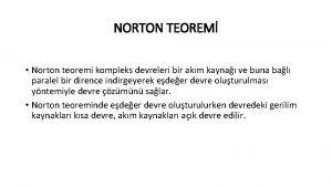 NORTON TEOREM Norton teoremi kompleks devreleri bir akm