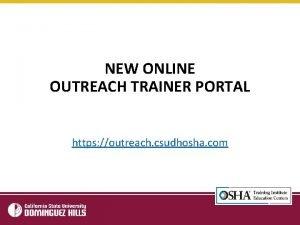 NEW ONLINE OUTREACH TRAINER PORTAL https outreach csudhosha