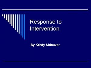 Response to Intervention By Kristy Shinaver What is