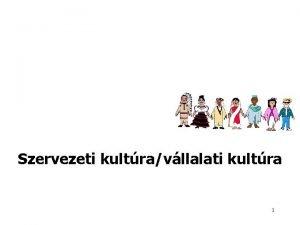 Szervezeti kultravllalati kultra 1 Szervezeti kultra a munkval