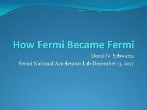 How Fermi Became Fermi David N Schwartz Fermi