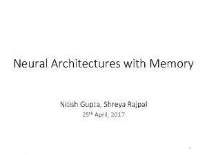 Neural Architectures with Memory Nitish Gupta Shreya Rajpal