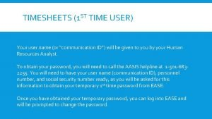 TIMESHEETS 1 ST TIME USER Your user name