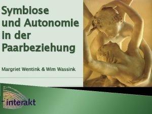 Symbiose und Autonomie in der Paarbeziehung Margriet Wentink