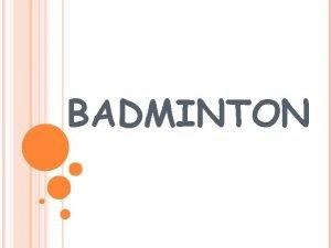 BADMINTON WHAT IS BADMINTON A racquet sport Rectangular