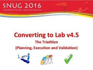 Converting to Lab v 4 5 The Triathlon