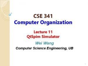CSE 341 Computer Organization Lecture 11 Qt Spim