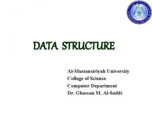 DATA STRUCTURE AlMustansiriyah University College of Science Computer
