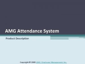 AMG Attendance System Product Description Copyright 2009 AMG