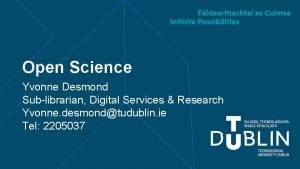 Open Science Yvonne Desmond Sublibrarian Digital Services Research