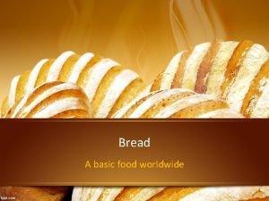 Bread A basic food worldwide What is bread