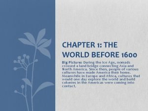 CHAPTER 1 THE WORLD BEFORE 1600 Big Picture