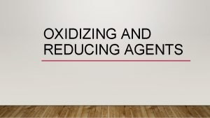 OXIDIZING AND REDUCING AGENTS OXIDIZING AND REDUCING AGENTS