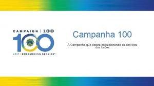 Campanha 100 A Campanha que estar impulsionando os