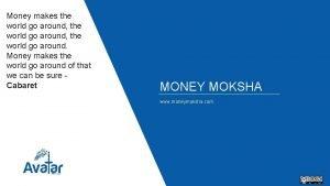 Money makes the world go around the world