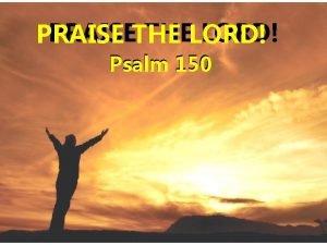 PRAISETHE THELORD PRAISE Psalm 150 PRAISETHE THELORD PRAISE
