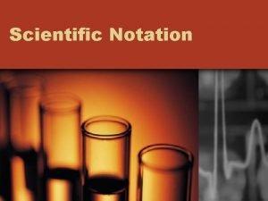 Scientific Notation Scientific Notation 4 632 x Coefficient