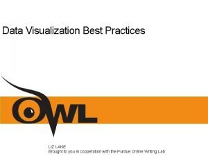 Data Visualization Best Practices LIZ LANE Brought to