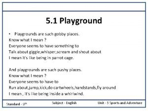 5 1 Playground Playgrounds are such gobby places
