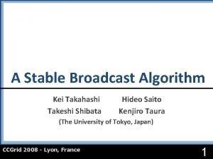 A Stable Broadcast Algorithm Kei Takahashi Takeshi Shibata