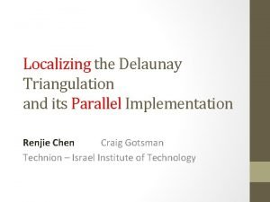 Localizing the Delaunay Triangulation and its Parallel Implementation