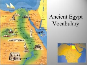 Ancient Egypt Vocabulary Nile River The longest river