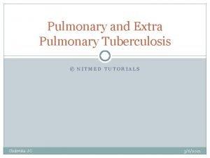 Pulmonary and Extra Pulmonary Tuberculosis NITMED TUTORIALS Chukwuka