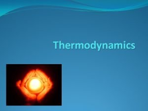 Thermodynamics Energy Energy is the ability to do