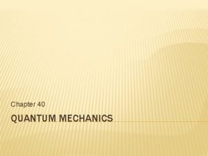 Chapter 40 QUANTUM MECHANICS SCHRDINGER EQUATION The timeindependent