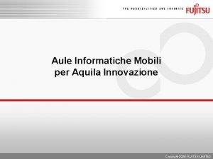 Aule Informatiche Mobili per Aquila Innovazione Copyright 2009