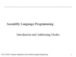 Assembly Language Programming Introduction and Addressing Modes CEG