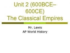 Unit 2 600 BCE 600 CE The Classical