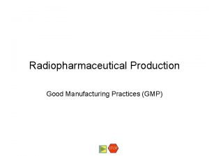 Radiopharmaceutical Production Good Manufacturing Practices GMP STOP Good