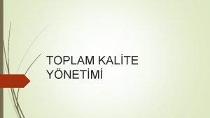 TOPLAM KALTE YNETM 1 Kalite nedir 2 Sistem