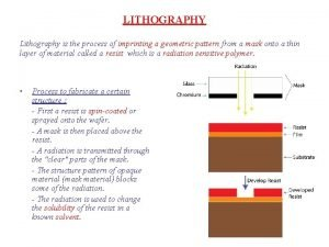 LITHOGRAPHY Lithography is the process of imprinting a